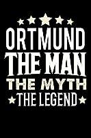 Notizbuch: Ortmund The Man The Myth The Legend (120 linierte Seiten als u.a. Tagebuch, Reisetagebuch fuer Vater, Ehemann, Freund, Kumpe, Bruder, Onkel und mehr)