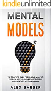 Mental Models: The Complete Guide for Logical Analysis, Problem-Solving, Powerful Strategies and Improved Decision-Making (English Edition)