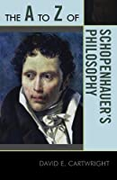 The A to Z of Schopenhauer's Philosophy (The A to Z Guide Series) by David E. Cartwright(2010-02-22)