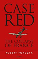 Case Red: The Collapse of France, 1940