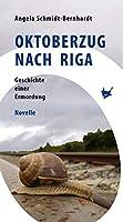 Oktoberzug nach Riga: Geschichte einer Ermordung - Novelle