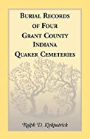 Burial Records of Four Grant County, Indiana, Quaker Cemeteries