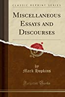 Miscellaneous Essays and Discourses (Classic Reprint)
