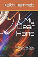 My Dear Hans: Letters to a WWI Fighter Ace from his Mother Selected and Translated by Keith Hamnett