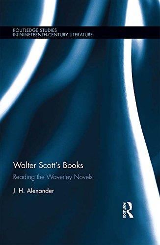 Walter Scott's Books: Reading the Waverley Novels (Routledge Studies in Nineteenth Century Literature)