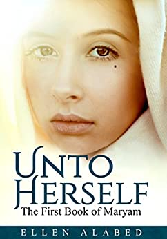 Unto Herself, The First Book of Mary by [Alabed, Ellen]