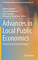 Advances in Local Public Economics: Theoretical and Empirical Studies (New Frontiers in Regional Science: Asian Perspectives)