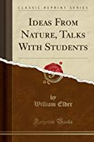 Ideas from Nature, Talks with Students (Classic Reprint)