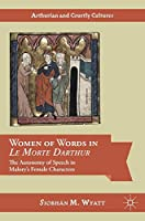 Women of Words in Le Morte Darthur: The Autonomy of Speech in Malory's Female Characters (Arthurian and Courtly Cultures)