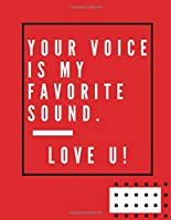 """your voice is my favorite sound. Love U!:  Notebook, Journal Composition Book 110 Lined Pages Love Quotes Notebook ( 8.5"""" x 11"""" )"""