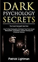 Dark Psychology Secrets: The Covert Sociopath Next Door - How To Spot Sociopaths And Break Free From Covert Manipulation, Exploitation, Extreme Bullying, And Emotional Violence