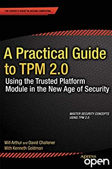 A Practical Guide to TPM 2.0: Using the Trusted Platform Module in the New Age of Security by [Arthur, Will, Challener, David]