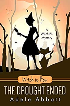 Witch is How The Drought Ended (A Witch P.I. Mystery Book 29) by [Abbott, Adele]
