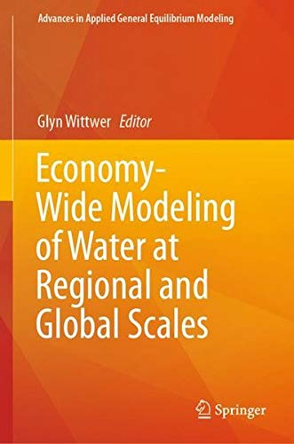 Download Economy-Wide Modeling of Water at Regional and Global Scales (Advances in Applied General Equilibrium Modeling) 9811361002