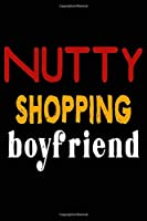 Nutty Shopping Boyfriend: College Ruled Journal or Notebook (6x9 inches) with 120 pages
