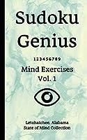 Sudoku Genius Mind Exercises Volume 1: Letohatchee, Alabama State of Mind Collection