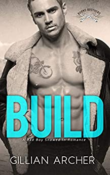 Build: A Bad Boy Snowed In Romance (Burns Brothers Book 1) by [Archer, Gillian]