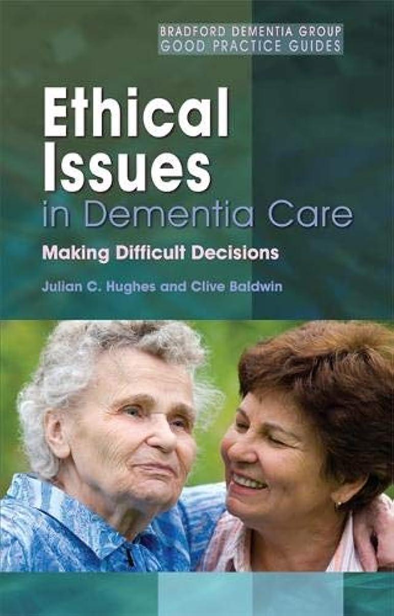 動機最初開始Ethical Issues in Dementia Care: Making Difficult Decisions (Bradford Dementia Group Good Practice Guides)