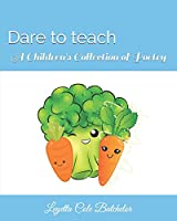 Dare To teach: A Children's Book of Poetry