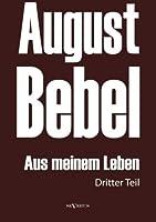 August Bebel: Aus meinem Leben. Autobiographie in drei Teilen. Dritter Teil