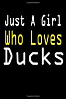 Just A Girl Who Loves Ducks: notebook Gift for Ducks Lovers , To Use in School , Home or Office Journaling , Notebook (journal ,120 page,White Paper 6x9 inches)2020