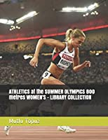 ATHLETICS at the SUMMER OLYMPICS 800 metres WOMEN'S - LIBRARY COLLECTION (OLYMPIC GAMES HISTORY)