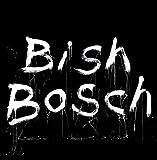 Bish Bosch [12 inch Analog]