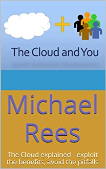 The Cloud and You: The Cloud explained - exploit the benefits, avoid the pitfalls by [Rees, Michael]