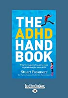 The ADHD Handbook: What Every Parent Needs to Know to Get the Best for Their Child (Large Print 16pt)