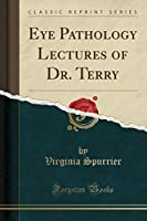 Eye Pathology Lectures of Dr. Terry (Classic Reprint)