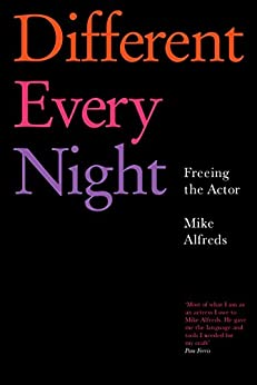Different Every Night: Freeing the Actor by [Alfreds, Mike]