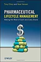 Pharmaceutical Lifecycle Management: Making the Most of Each and Every Brand by Tony Ellery Neal Hansen(2012-06-05)
