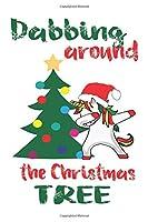 Dabbing Around The Christmas Tree (Unicorn Journal Notebook): unicorn journal, unicorn notebook, unicorn journal amazon, unicorn journal with lock, unicorn journal for girls, unicorn journal book, unicorn journal of activity , unicorn journal sketchbook