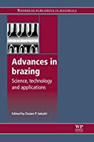 Advances in Brazing: Science, Technology and Applications (Woodhead Publishing Series in Welding and Other Joining Technologies)