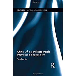 China, Africa and Responsible International Engagement (Routledge Contemporary Africa)