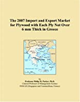 The 2007 Import and Export Market for Plywood with Each Ply Not Over 6 mm Thick in Greece