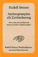 Anthroposophie als Zeitforderung: Was wollte das Goetheanum und was soll die Anthroposophie? 11 oeffentliche Vortraege in verschiedenen Staedten 1923/24