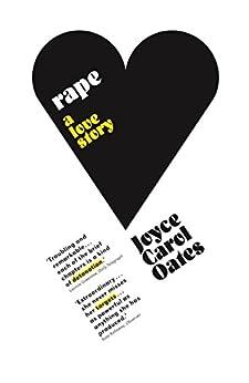 [Oates, Joyce Carol]のRape: A Love Story (English Edition)