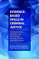 Evidence-Based Skills in Criminal Justice: International Research on Supporting Rehabilitation and Desistance