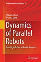 Dynamics of Parallel Robots: From Rigid Bodies to Flexible Elements (Mechanisms and Machine Science)