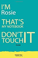 Rosie : DON'T TOUCH MY NOTEBOOK Unique customized Gift for Rosie - Journal for Girls / Women with beautiful colors Blue and Yellow, Journal to Write with 120 Pages , Thoughtful Cool Present for female ( Rosie notebook): best gift for Rosie