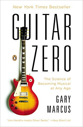 Download Guitar Zero: The Science of Becoming Musical at Any Age 0143122789