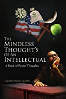 The Mindless Thought's of an Intellectual: A Book of Poetic Thoughts