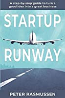 Startup Runway: A Step-By-Step Guide to Turn a Good Idea into a Great Business