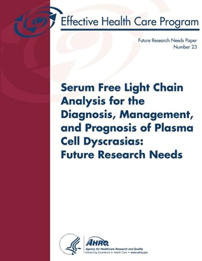 情熱赤外線仲人Serum Free Light Chain Analysis for the Diagnosis, Management, and Prognosis of Plasma Cell Dyscrasias: Future Research Needs (Future Research Needs Paper)