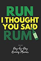 Run I Thought You Said Rum: Day-by-Day Running Planner & Log 2020-2022