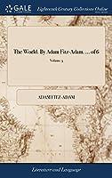 The World. by Adam Fitz-Adam. ... of 6; Volume 3