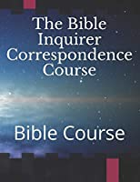 The Bible Inquirer Correspondence Course: Bible Course (Lesson 1 and 2)