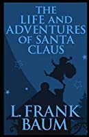 The Life and Adventures of Santa Claus Illustrated