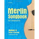 Merlin Songbook for beginners: Hymns & Songs of Worship
